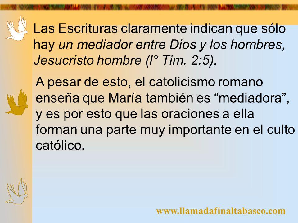 Las Escrituras claramente indican que sólo hay un mediador entre Dios y los hombres, Jesucristo hombre (l° Tim. 2:5).