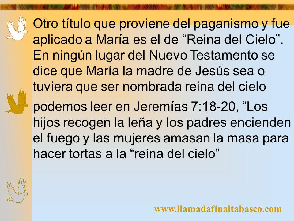 Otro título que proviene del paganismo y fue aplicado a María es el de Reina del Cielo . En ningún lugar del Nuevo Testamento se dice que María la madre de Jesús sea o tuviera que ser nombrada reina del cielo