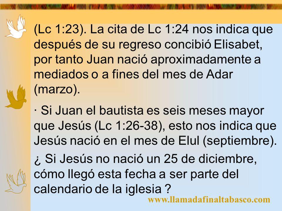 (Lc 1:23). La cita de Lc 1:24 nos indica que después de su regreso concibió Elisabet, por tanto Juan nació aproximadamente a mediados o a fines del mes de Adar (marzo).