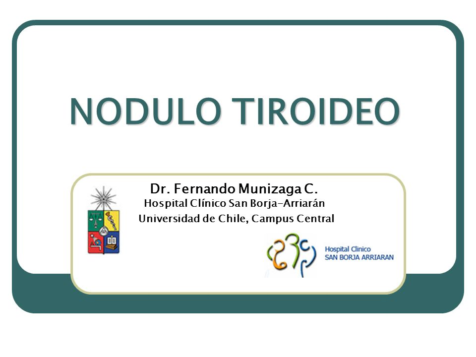 NODULO TIROIDEO Dr. Fernando Munizaga C. Hospital Clínico San Borja-Arriarán.