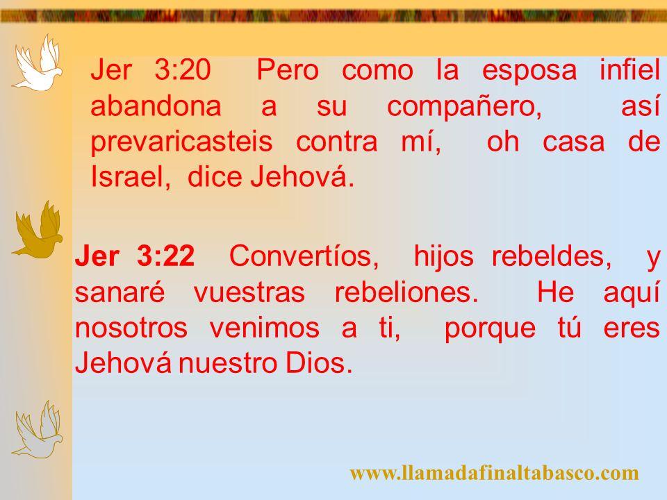 Jer 3:20 Pero como la esposa infiel abandona a su compañero, así prevaricasteis contra mí, oh casa de Israel, dice Jehová.