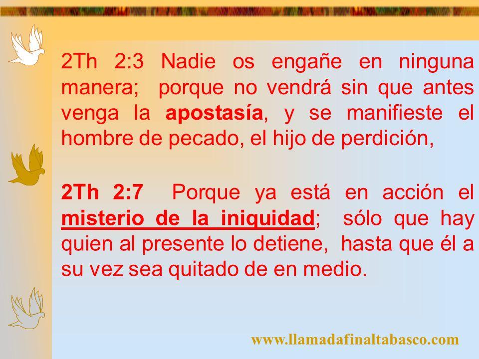 2Th 2:3 Nadie os engañe en ninguna manera; porque no vendrá sin que antes venga la apostasía, y se manifieste el hombre de pecado, el hijo de perdición,