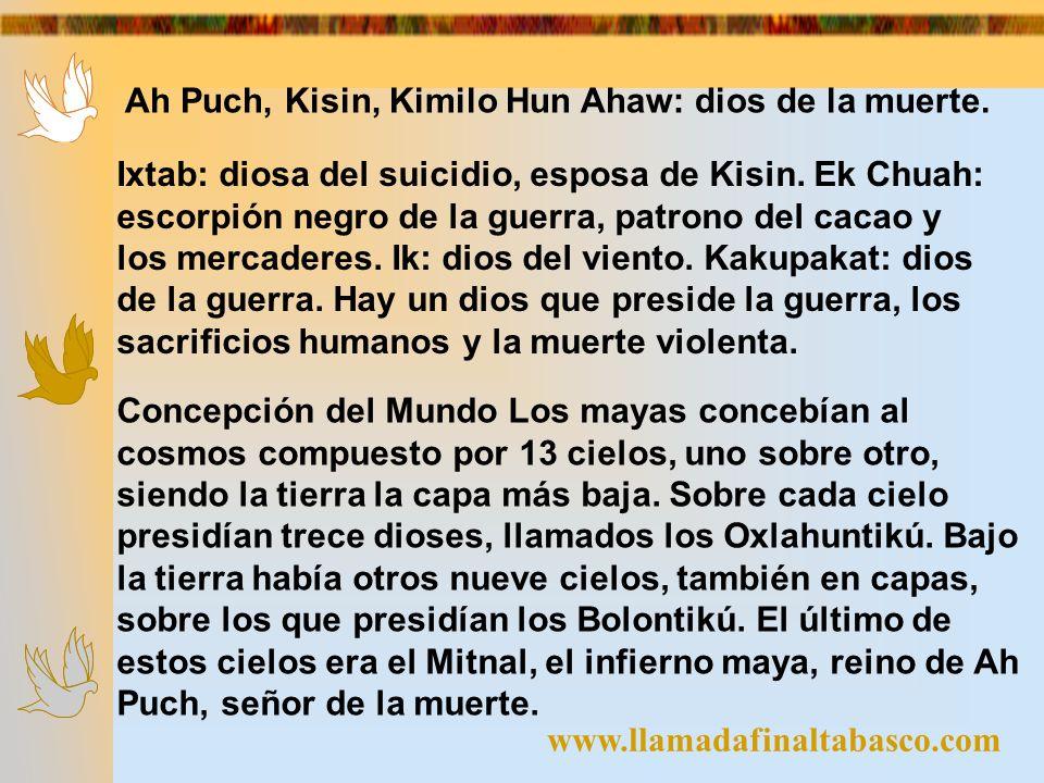 Ah Puch, Kisin, Kimilo Hun Ahaw: dios de la muerte.