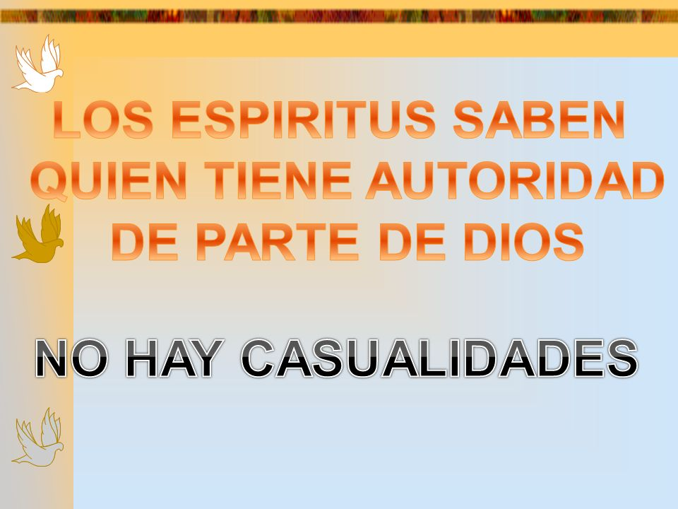 LOS ESPIRITUS SABEN QUIEN TIENE AUTORIDAD DE PARTE DE DIOS NO HAY CASUALIDADES