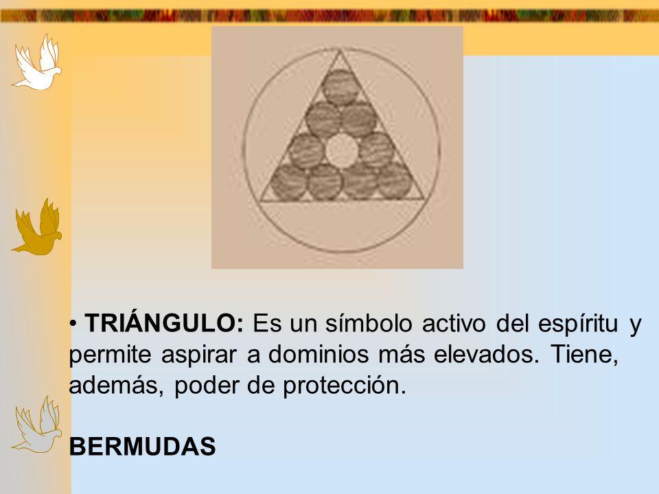 • TRIÁNGULO: Es un símbolo activo del espíritu y permite aspirar a dominios más elevados. Tiene, además, poder de protección.