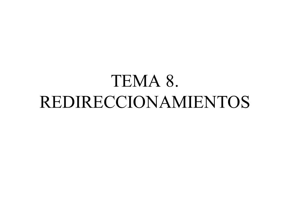 TEMA 8. REDIRECCIONAMIENTOS