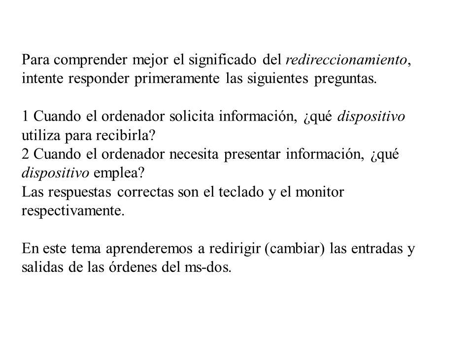 Para comprender mejor el significado del redireccionamiento, intente responder primeramente las siguientes preguntas.