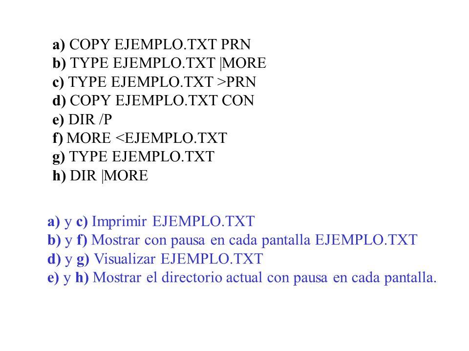 a) COPY EJEMPLO. TXT PRN b) TYPE EJEMPLO. TXT |MORE c) TYPE EJEMPLO