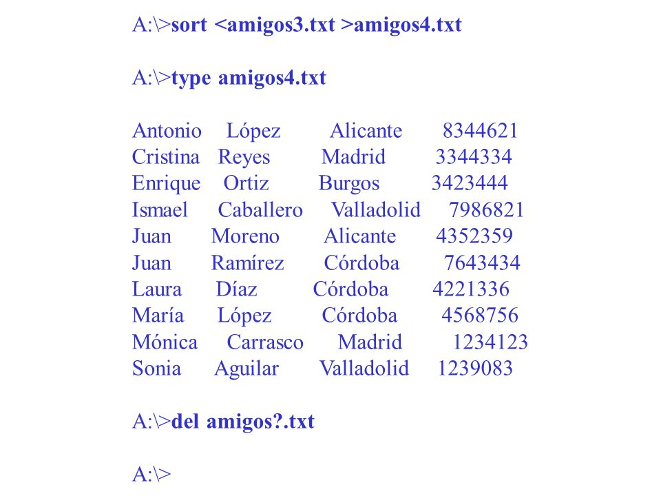 A:\>sort <amigos3. txt >amigos4. txt A:\>type amigos4