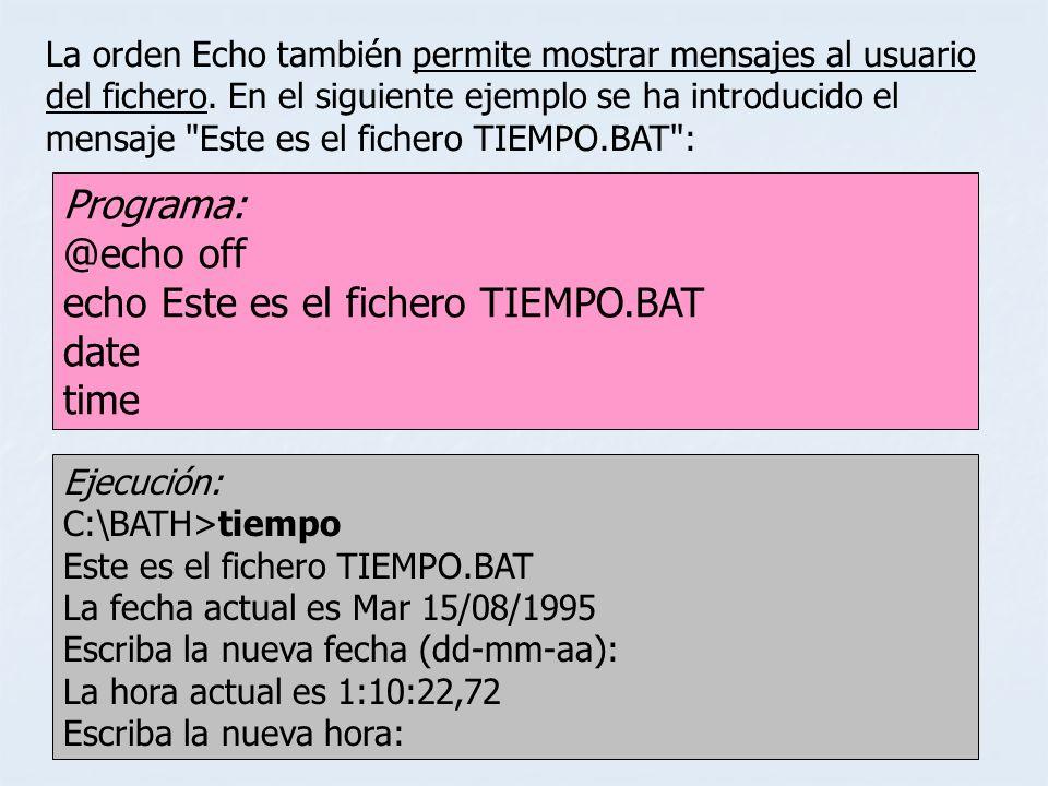 @echo off echo Este es el fichero TIEMPO.BAT date time