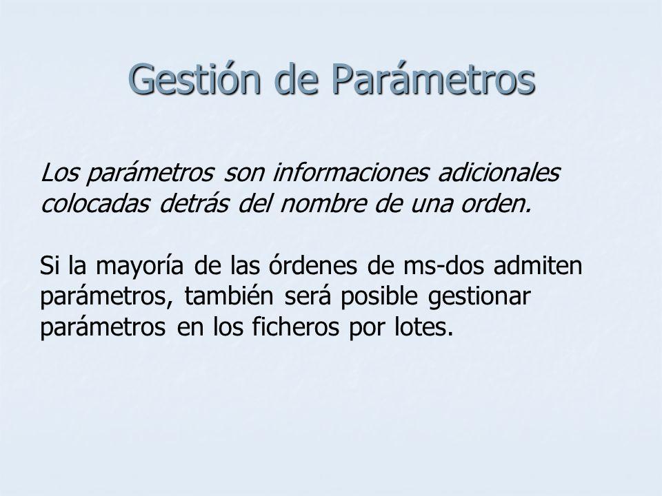 Gestión de Parámetros Los parámetros son informaciones adicionales colocadas detrás del nombre de una orden.