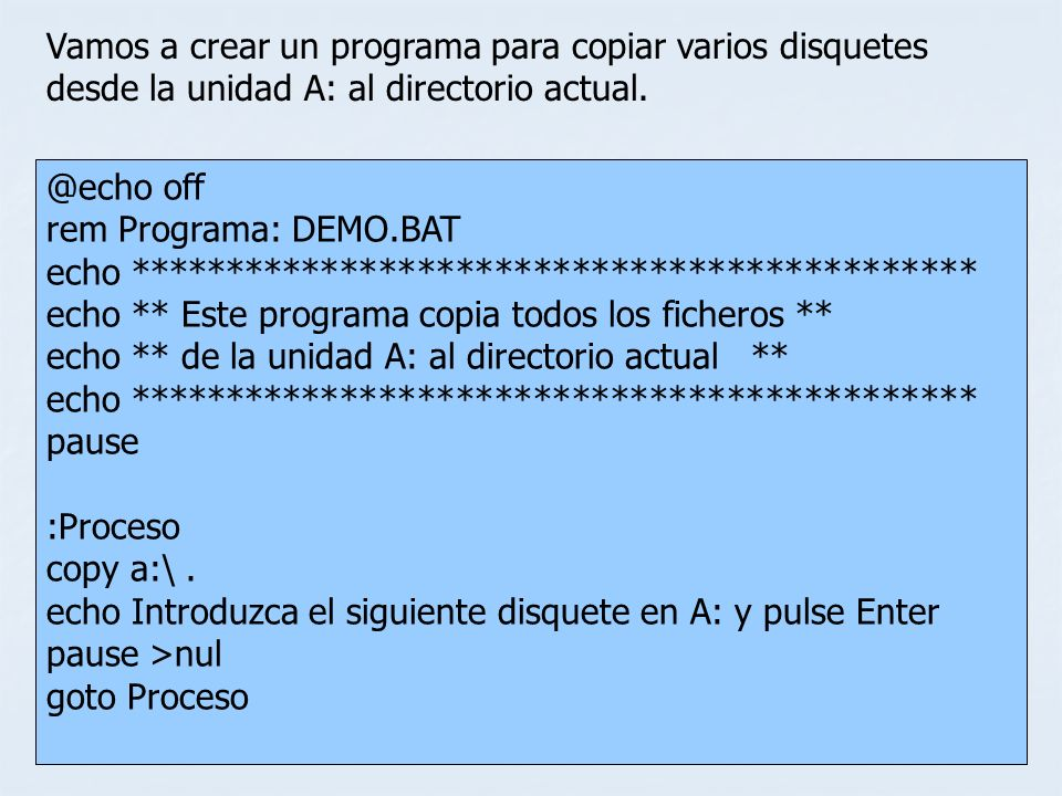 Vamos a crear un programa para copiar varios disquetes desde la unidad A: al directorio actual.
