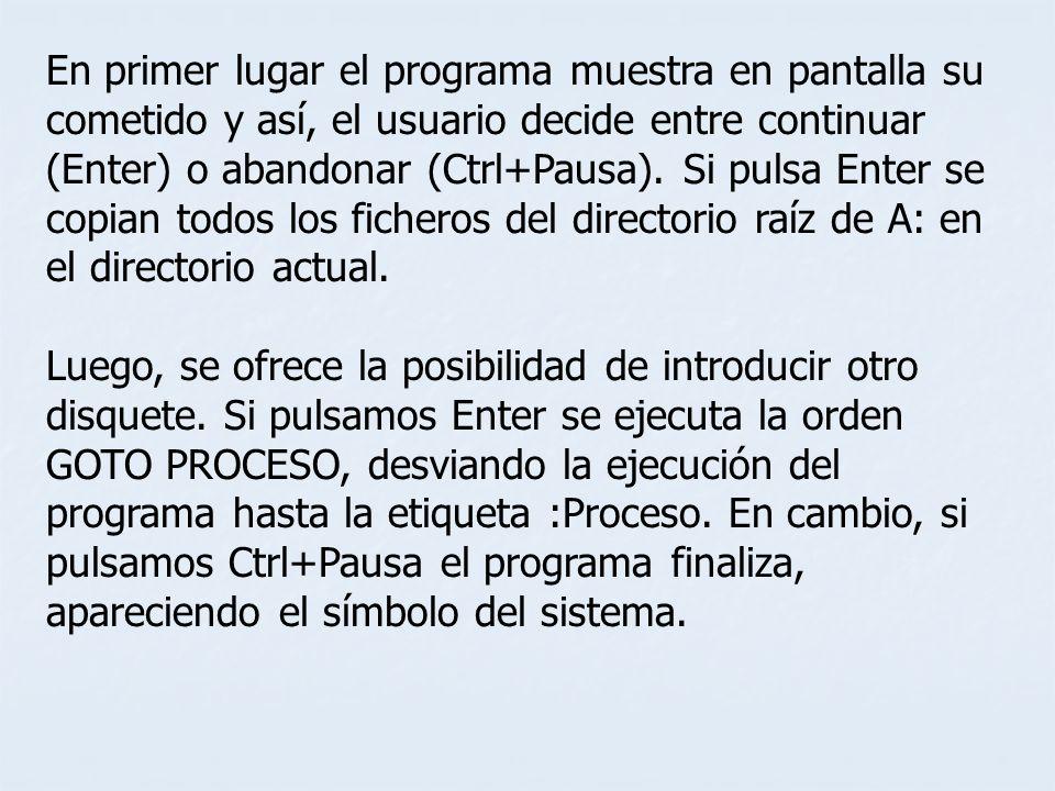 En primer lugar el programa muestra en pantalla su cometido y así, el usuario decide entre continuar (Enter) o abandonar (Ctrl+Pausa). Si pulsa Enter se copian todos los ficheros del directorio raíz de A: en el directorio actual.