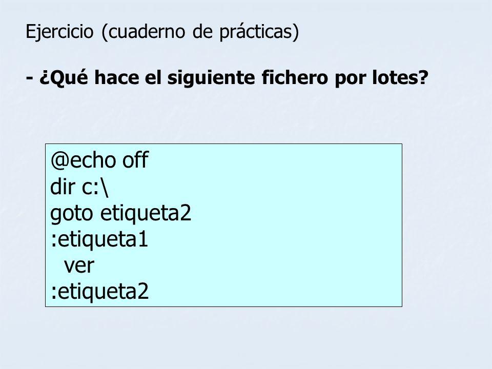 @echo off dir c:\ goto etiqueta2 :etiqueta1 ver :etiqueta2