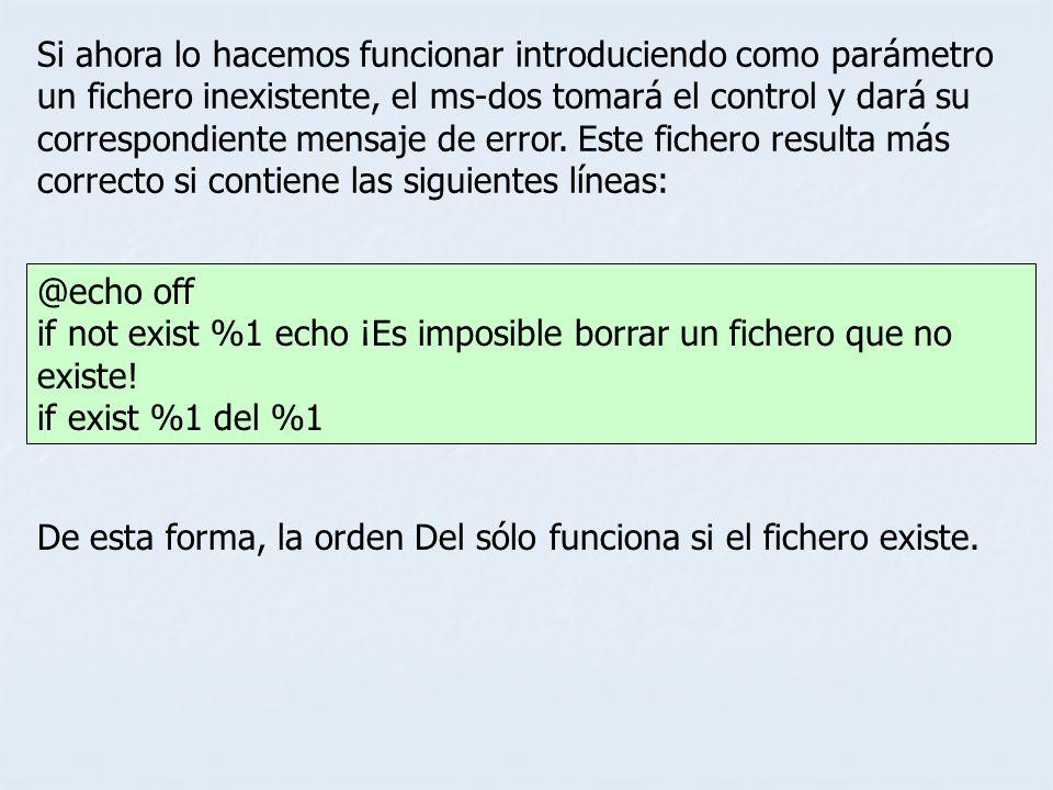 Si ahora lo hacemos funcionar introduciendo como parámetro un fichero inexistente, el ms-dos tomará el control y dará su correspondiente mensaje de error. Este fichero resulta más correcto si contiene las siguientes líneas: