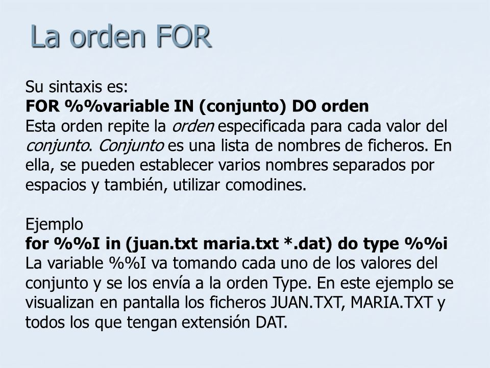 La orden FOR Su sintaxis es: FOR %%variable IN (conjunto) DO orden