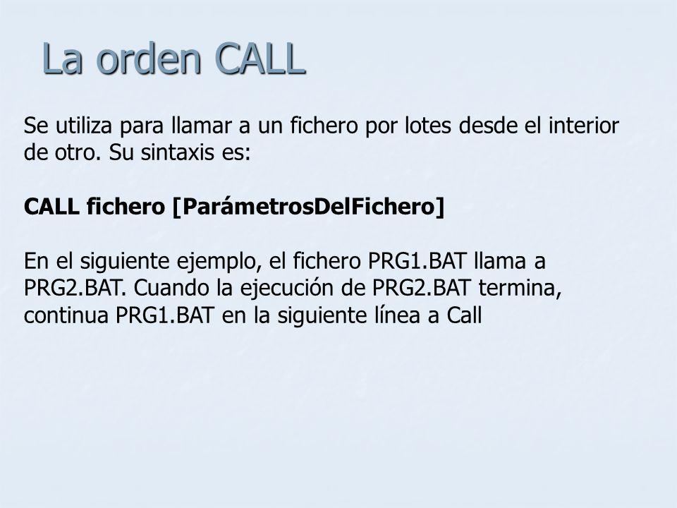 La orden CALL Se utiliza para llamar a un fichero por lotes desde el interior de otro. Su sintaxis es: