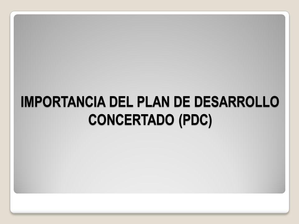 IMPORTANCIA DEL PLAN DE DESARROLLO CONCERTADO (PDC)