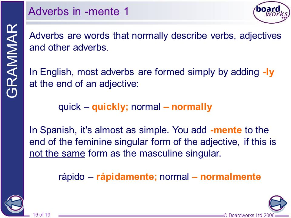 Adverbs in -mente 1 Adverbs are words that normally describe verbs, adjectives and other adverbs.