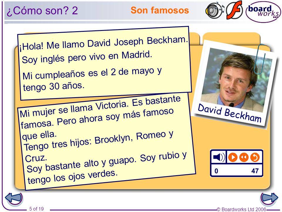 ¿Cómo son 2 Son famosos ¡Hola! Me llamo David Joseph Beckham.