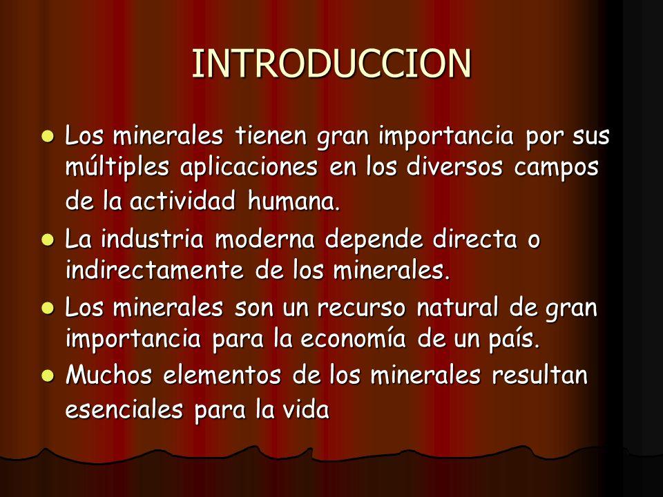INTRODUCCIONLos minerales tienen gran importancia por sus múltiples aplicaciones en los diversos campos de la actividad humana.