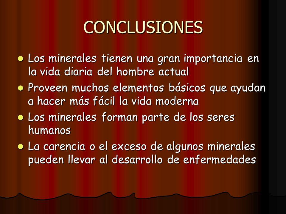 CONCLUSIONES Los minerales tienen una gran importancia en la vida diaria del hombre actual.