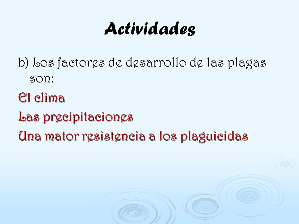 Actividades b) Los factores de desarrollo de las plagas son: El clima