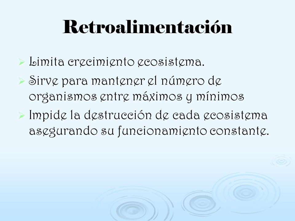 Retroalimentación Limita crecimiento ecosistema.