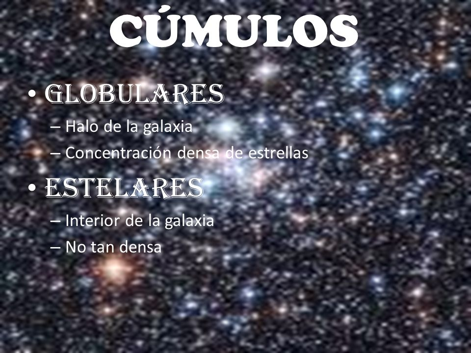 CÚMULOS GLOBULARES ESTELARES Halo de la galaxia
