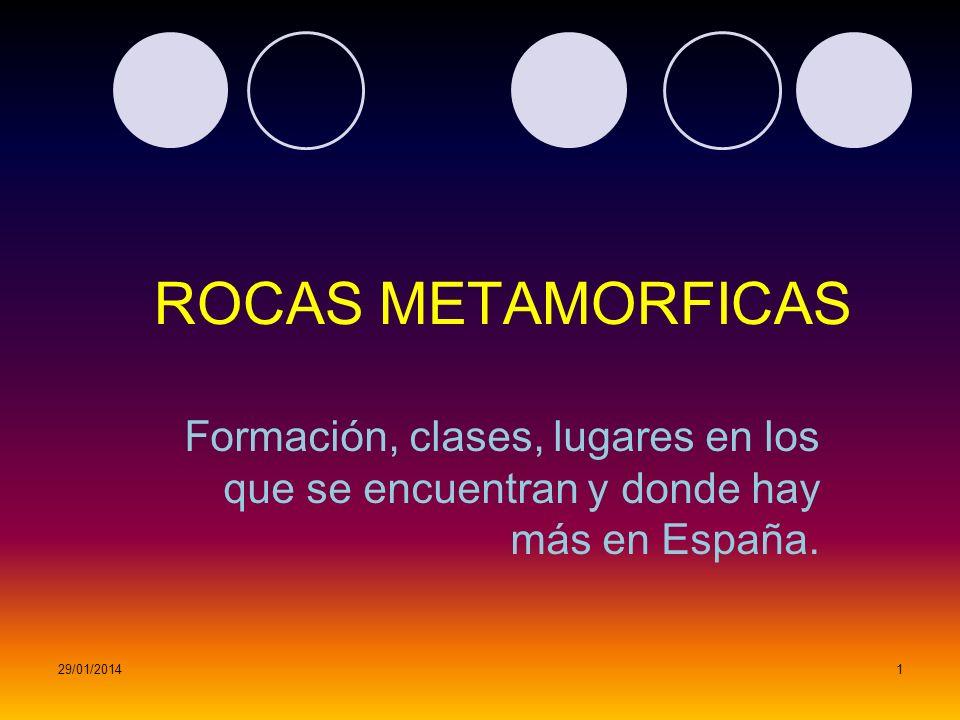 ROCAS METAMORFICASFormación, clases, lugares en los que se encuentran y donde hay más en España.