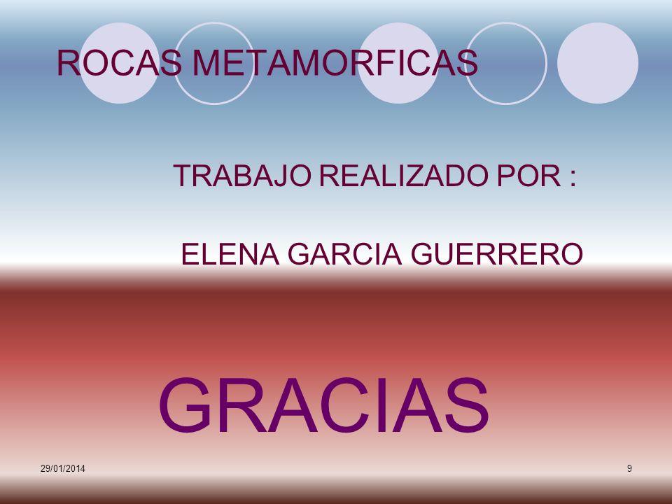 ROCAS METAMORFICAS TRABAJO REALIZADO POR : ELENA GARCIA GUERRERO GRACIAS 24/03/2017