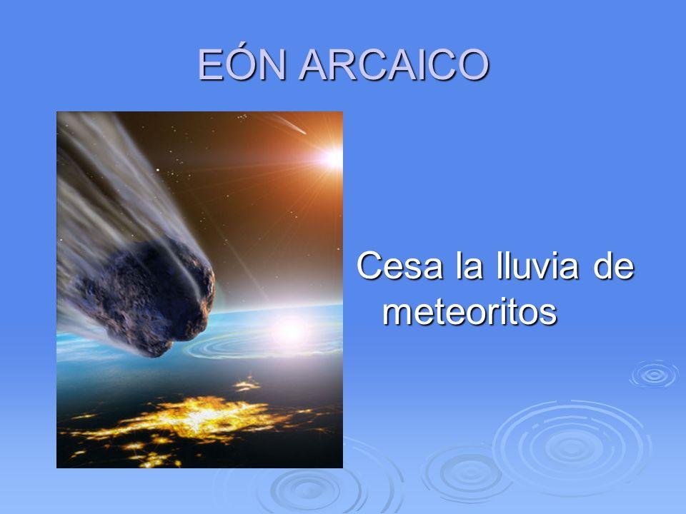 EÓN ARCAICO Cesa la lluvia de meteoritos