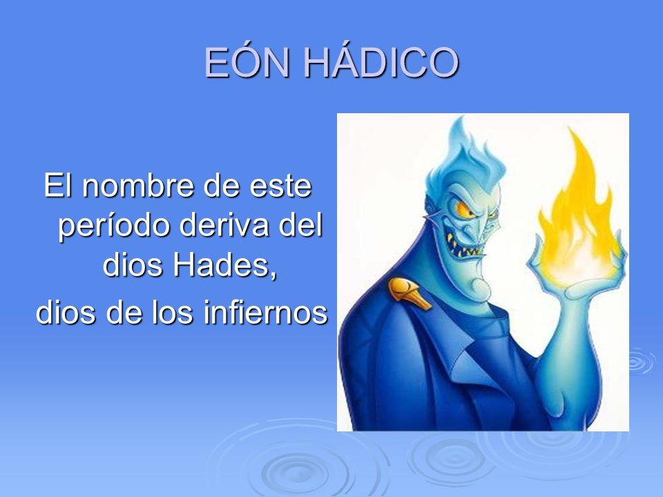 El nombre de este período deriva del dios Hades,