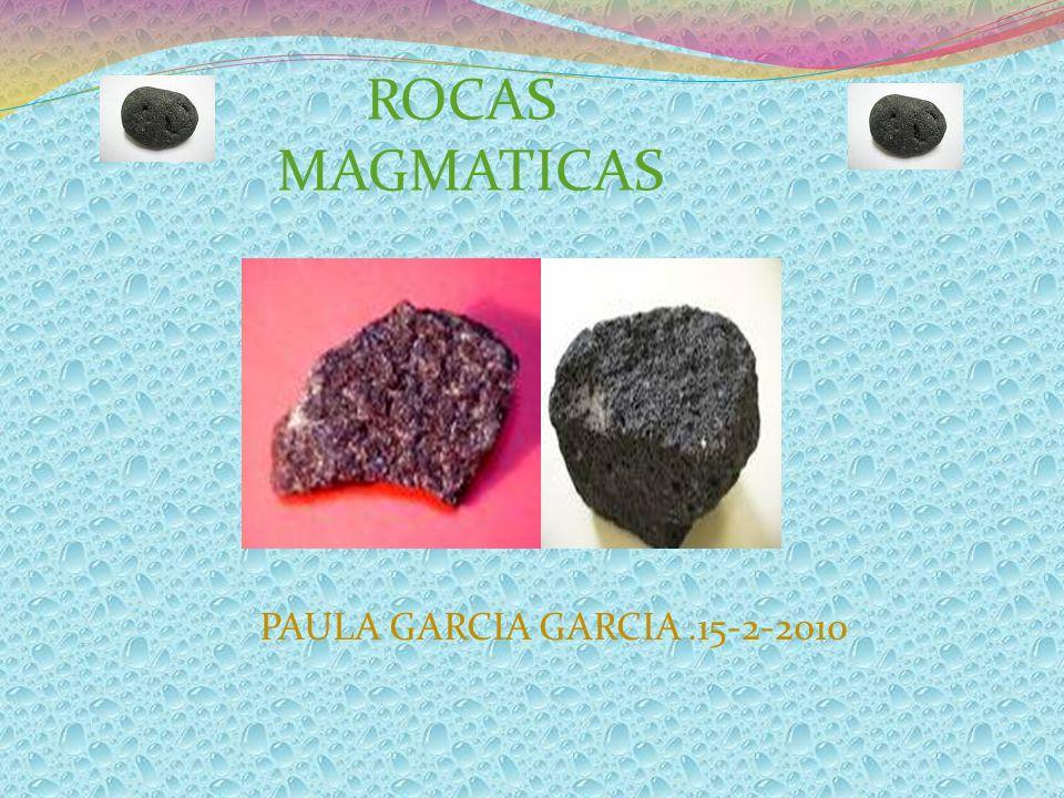 ROCAS MAGMATICAS PAULA GARCIA GARCIA .15-2-2010