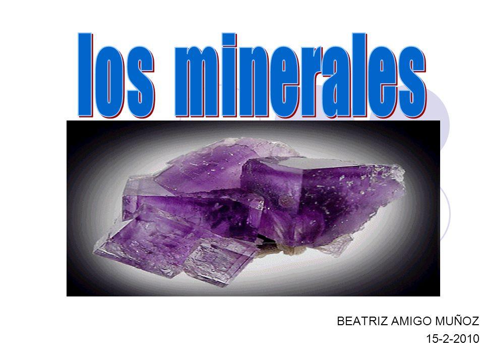 los minerales BEATRIZ AMIGO MUÑOZ 15-2-2010