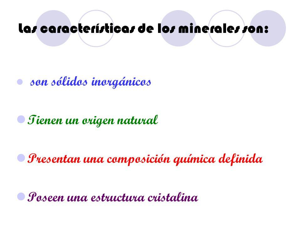 Las características de los minerales son: