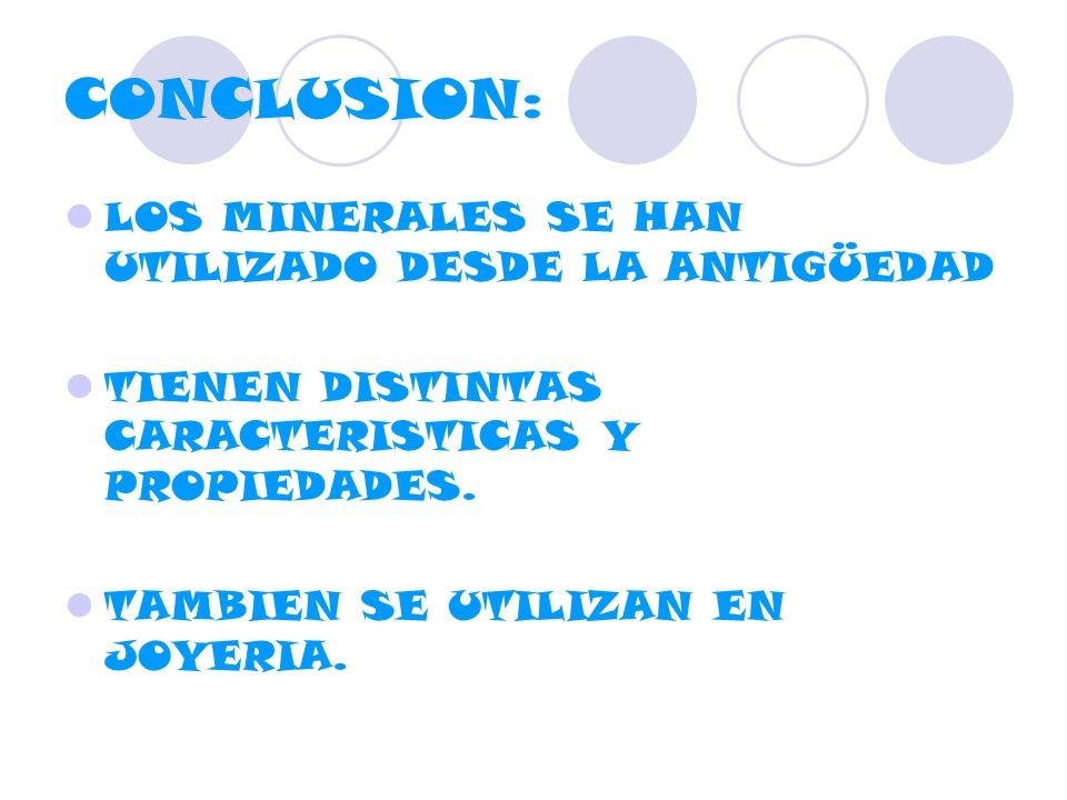 CONCLUSION: LOS MINERALES SE HAN UTILIZADO DESDE LA ANTIGÜEDAD