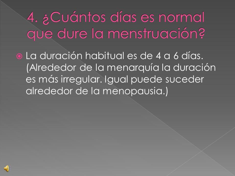 4. ¿Cuántos días es normal que dure la menstruación
