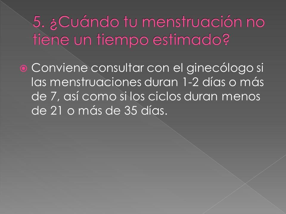 5. ¿Cuándo tu menstruación no tiene un tiempo estimado