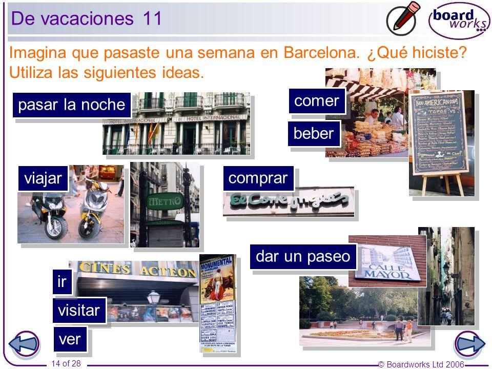 De vacaciones 11 Imagina que pasaste una semana en Barcelona. ¿Qué hiciste Utiliza las siguientes ideas.