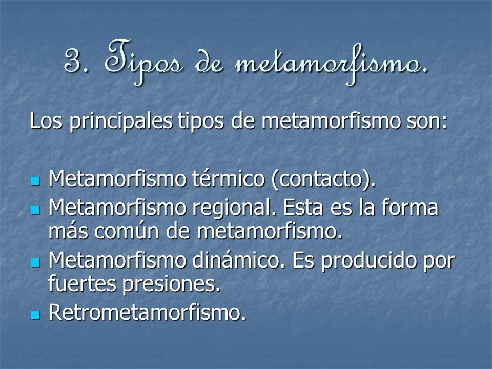 3. Tipos de metamorfismo. Los principales tipos de metamorfismo son: