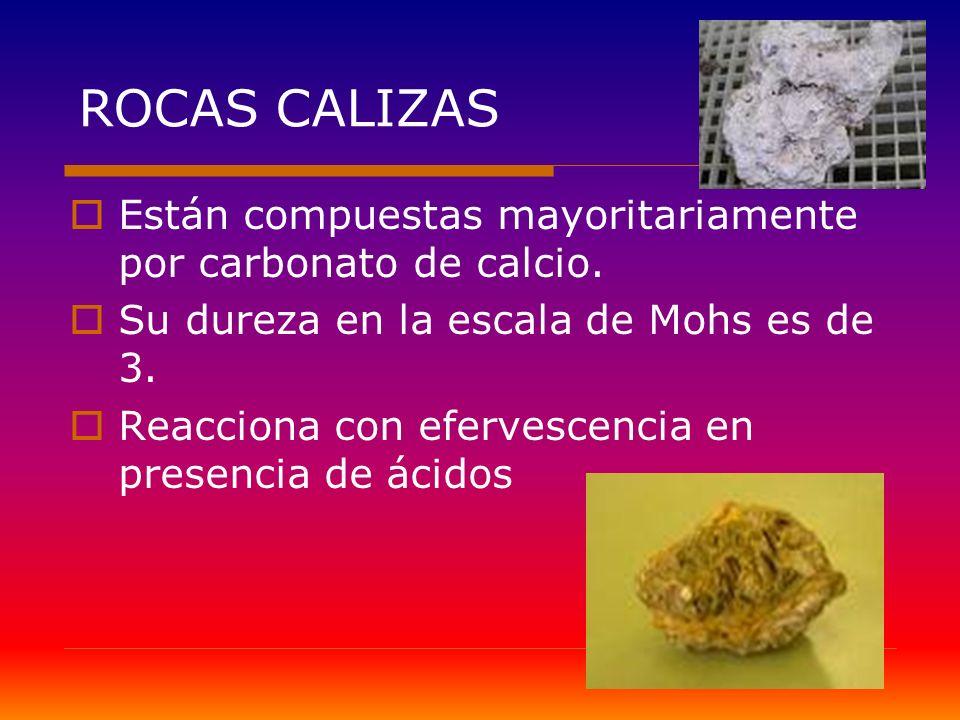 ROCAS CALIZAS Están compuestas mayoritariamente por carbonato de calcio. Su dureza en la escala de Mohs es de 3.