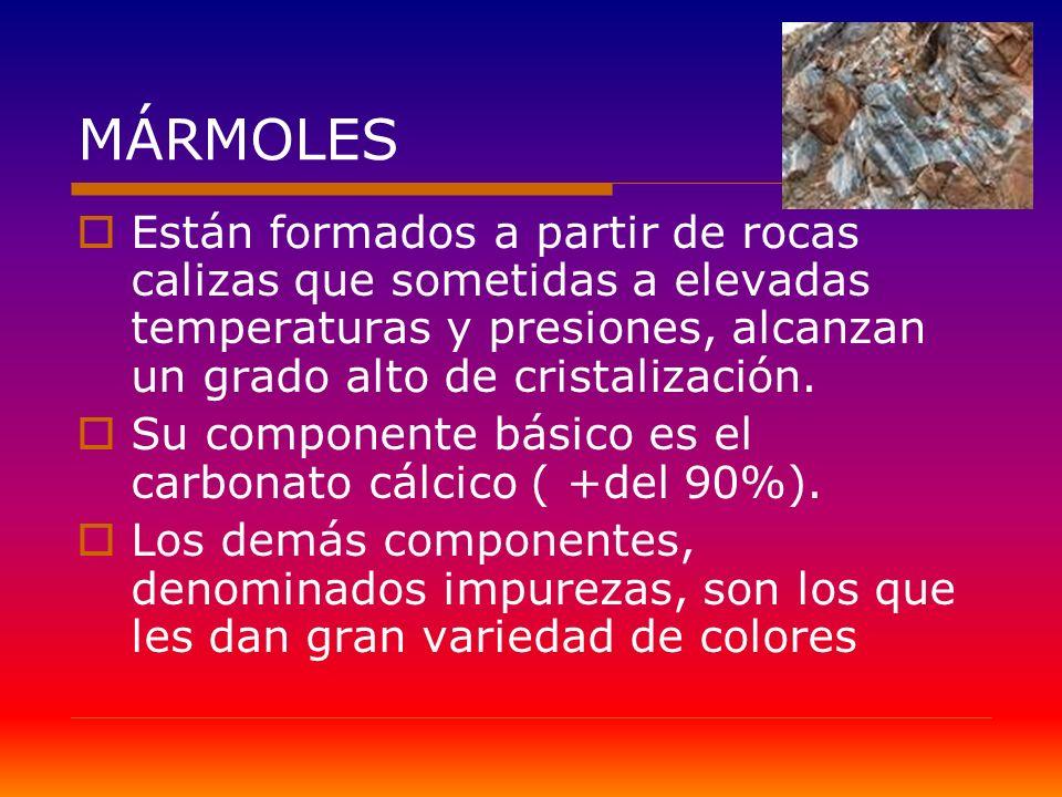 MÁRMOLES Están formados a partir de rocas calizas que sometidas a elevadas temperaturas y presiones, alcanzan un grado alto de cristalización.