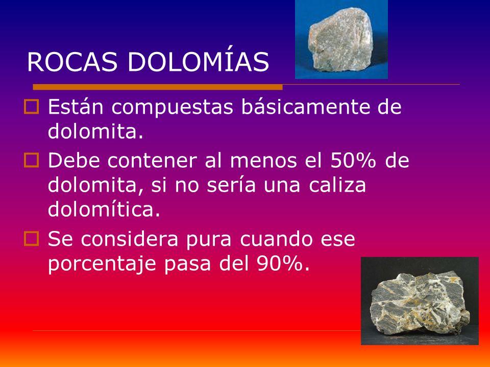 ROCAS DOLOMÍAS Están compuestas básicamente de dolomita.