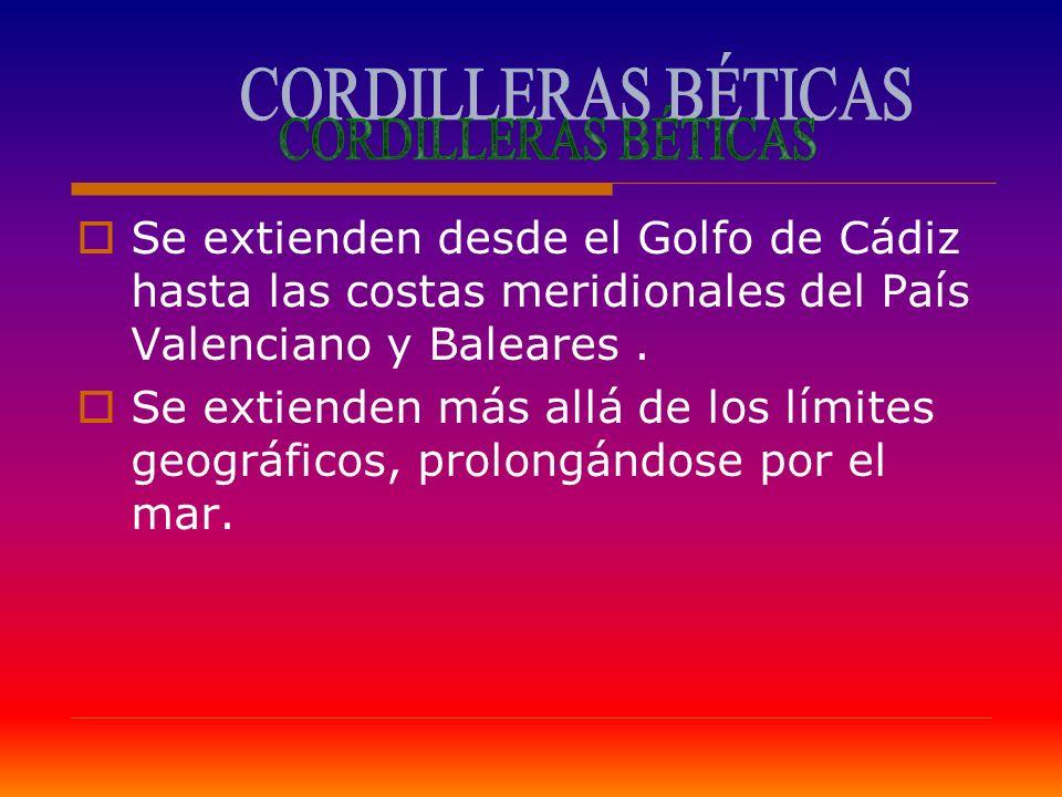CORDILLERAS BÉTICAS Se extienden desde el Golfo de Cádiz hasta las costas meridionales del País Valenciano y Baleares .