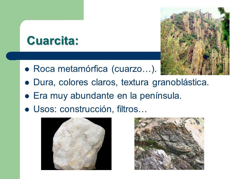Cuarcita: Roca metamórfica (cuarzo…).