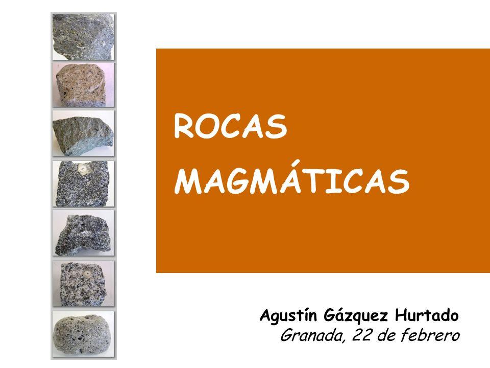 ROCAS MAGMÁTICAS Agustín Gázquez Hurtado Granada, 22 de febrero