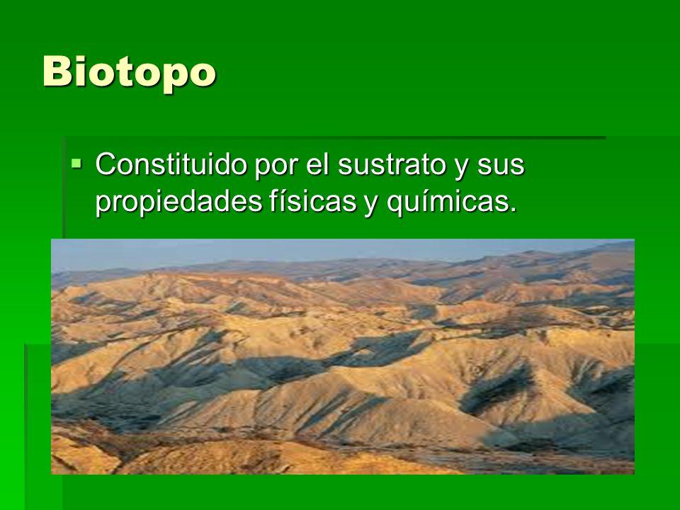 Biotopo Constituido por el sustrato y sus propiedades físicas y químicas.