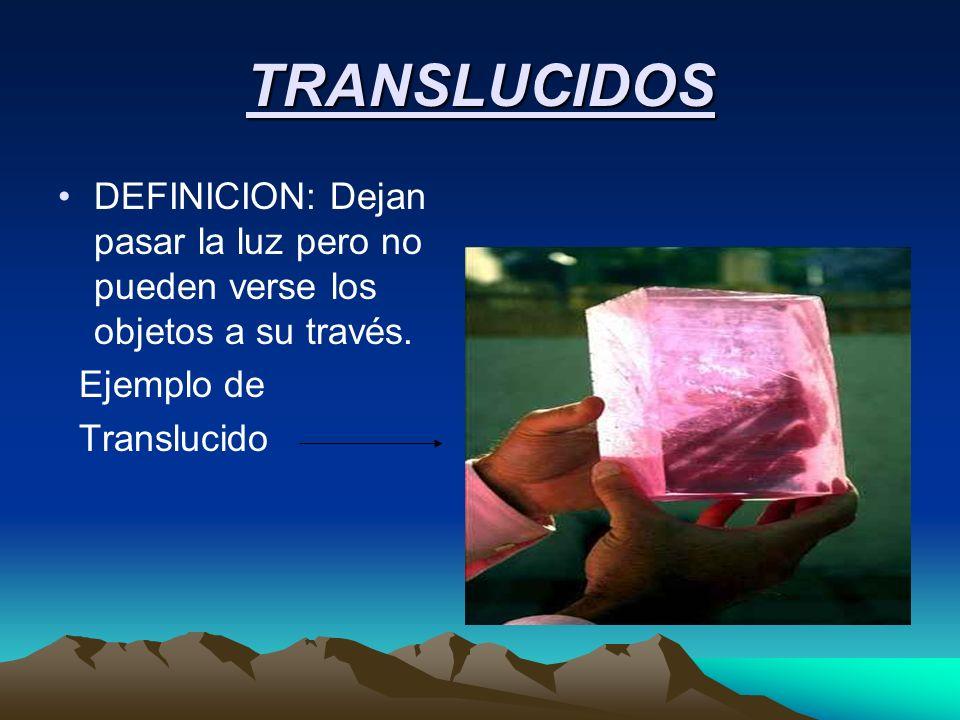 TRANSLUCIDOS DEFINICION: Dejan pasar la luz pero no pueden verse los objetos a su través. Ejemplo de.