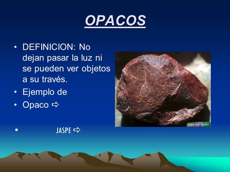 OPACOS DEFINICION: No dejan pasar la luz ni se pueden ver objetos a su través. Ejemplo de. Opaco a.